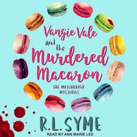 Vangie Vale and the Murdered Macaron - R.L. Syme