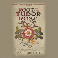 Root of the Tudor Rose: The Secret Romance That Founded a Dynasty - Mari Griffith
