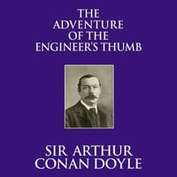 The Adventure of the Engineer's Thumb - Sir Arthur Conan Doyle