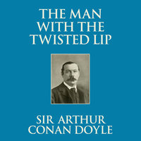The Man with the Twisted Lip - Sir Arthur Conan Doyle
