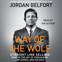 The Way of the Wolf: Straight Line Selling: Master the Art of Persuasion, Influence, and Success - Jordan Belfort
