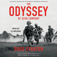 The Odyssey of Echo Company: The 1968 Tet Offensive and the Epic Battle to Survive the Vietnam War - Doug Stanton