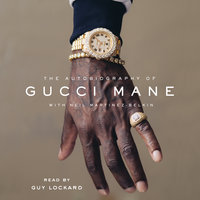 The Autobiography of Gucci Mane - Gucci Mane,Neil Martinez-Belkin