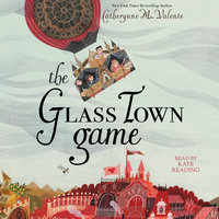 The Glass Town Game - Catherynne M. Valente