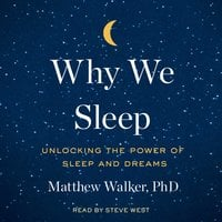 Why We Sleep: Unlocking the Power of Sleep and Dreams - Matthew Walker