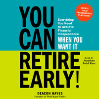 You Can Retire Early!: Everything You Need to Achieve Financial Independence When You Want It - Deacon Hayes