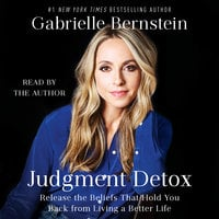 Judgment Detox: Release the Beliefs That Hold You Back from Living A Better Life - Gabrielle Bernstein