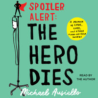 Spoiler Alert: The Hero Dies: A Memoir of Love, Loss, and Other Four-Letter Words - Michael Ausiello