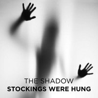 Stockings Were Hung - The Shadow