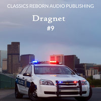 Detective: Dragnet #9 - Classics Reborn Audio Publishing