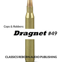 Cops & Robbers: Dragnet #49 - Classic Reborn Audio Publishing