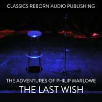 The Adventures of Philip Marlowe - The Last Wish - Classic Reborn Audio Publishing