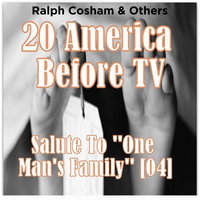 20 America Before TV - Salute To ''One Man's Family'' - Ralph Cosham & Others