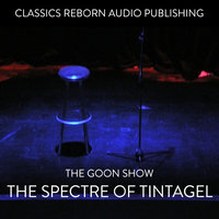 The Goon Show The Spectre of Tintagel - Classic Reborn Audio Publishing