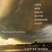 Love and Death in the Sunshine State: The Story of a Crime - Cutter Wood