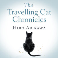 The Travelling Cat Chronicles - Hiro Arikawa