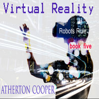 Virtual Reality - Robots Rule Book Five - Atherton Cooper