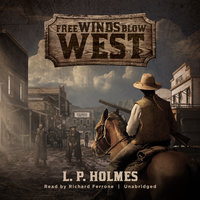 Free Winds Blow West - L.P. Holmes