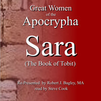 Great Women of the Apocrypha: Sara (The Book of Tobit) - Robert J. Bagley