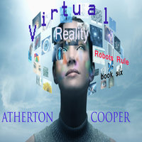 Virtual Reality: Robots Rule - Book Six - Atherton Cooper