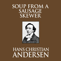 Soup from a Sausage Skewer - Hans Christian Andersen