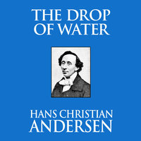 The Drop of Water - Hans Christian Andersen