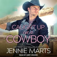 Caught Up in a Cowboy - Jennie Marts