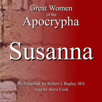 Great Women of the Apocrypha: Susanna - Robert J. Bagley