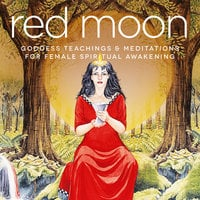 Red Moon: Goddess Teachings & Meditations for Female Confidence, Sexuality, Stress & Spirituality - Nicola Haslett,Samantha Redgrave,Miranda Gray