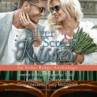 Silver Screen Kisses - Various Authors,Rachelle J. Christensen,Cami Checketts,Lucy McConnell,Janette Rallison,Heather Tullis