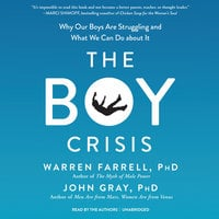 The Boy Crisis - Warren Farrell, PhD,John W. Gray, III
