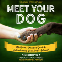 Meet Your Dog: The Game-Changing Guide to Understanding Your Dog's Behavior - Kim Brophey