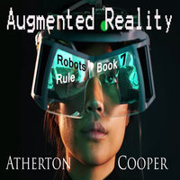 Augmented Reality - Robots Rule - Book Seven - Atherton Cooper