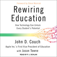 Rewiring Education: How Technology Can Unlock Every Student's Potential - John D. Couch,Jason Towne