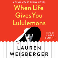 When Life Gives You Lululemons - Lauren Weisberger