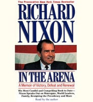 In the Arena: A Memoir of Victory, Defeat and Renewal - Richard Nixon