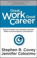 Great Work Great Career - Stephen R. Covey,Jennifer Colosimo