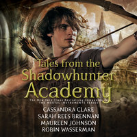 Tales from the Shadowhunter Academy - Cassandra Clare, Maureen Johnson, Robin Wasserman, Sarah Rees Brennan