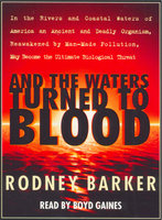 And the Waters Turned to Blood: The Ultimate Biological Threat - Rodney Barker