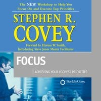 Focus: Achieving Your Highest Priorities - Stephen R. Covey