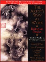 The Artist's Way at Work: Riding the Dragon: Twelve Weeks to Creative Freedom - Julia Cameron,Mark Bryan