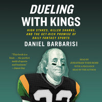 Dueling with Kings: High Stakes, Killer Sharks, and the Get-Rich Promise of Daily Fantasy Sports - Daniel Barbarisi