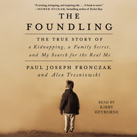 The Foundling: The True Story of a Kidnapping, a Family Secret, and My Search for the Real Me - Paul Joseph Fronczak