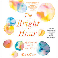 The Bright Hour: A Memoir of Living and Dying - Nina Riggs