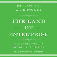 The Land of Enterprise: A Business History of the United States - Benjamin C. Waterhouse