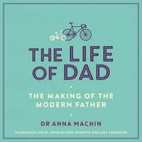 The Life of Dad - Anna Machin