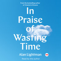 In Praise of Wasting Time - Alan Lightman