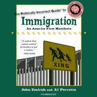 The Politically Incorrect Guide to Immigration - John Zmirak,Al Perrotta