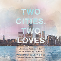 Two Cities, Two Loves - James Montgomery Boice