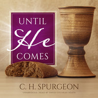 Until He Comes - C.H. Spurgeon